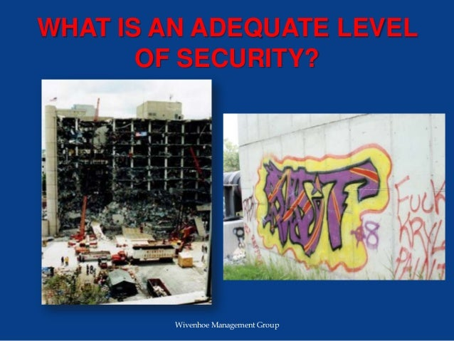 WHAT IS AN ADEQUATE LEVEL OF SECURITY? Wivenhoe Management Group