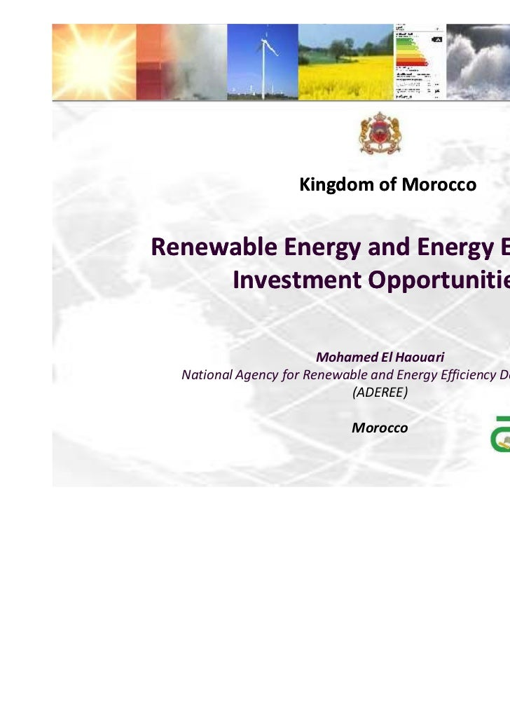 Kingdom of MoroccoRenewable Energy and Energy Efficiency     Investment Opportunities                        Mohamed El Ha...