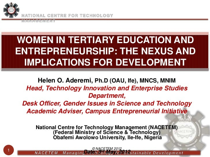 WOMEN IN TERTIARY EDUCATION AND    ENTREPRENEURSHIP: THE NEXUS AND     IMPLICATIONS FOR DEVELOPMENT         Helen O. Adere...