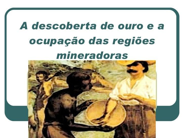 A descoberta de ouro e a ocupação das regiões mineradoras