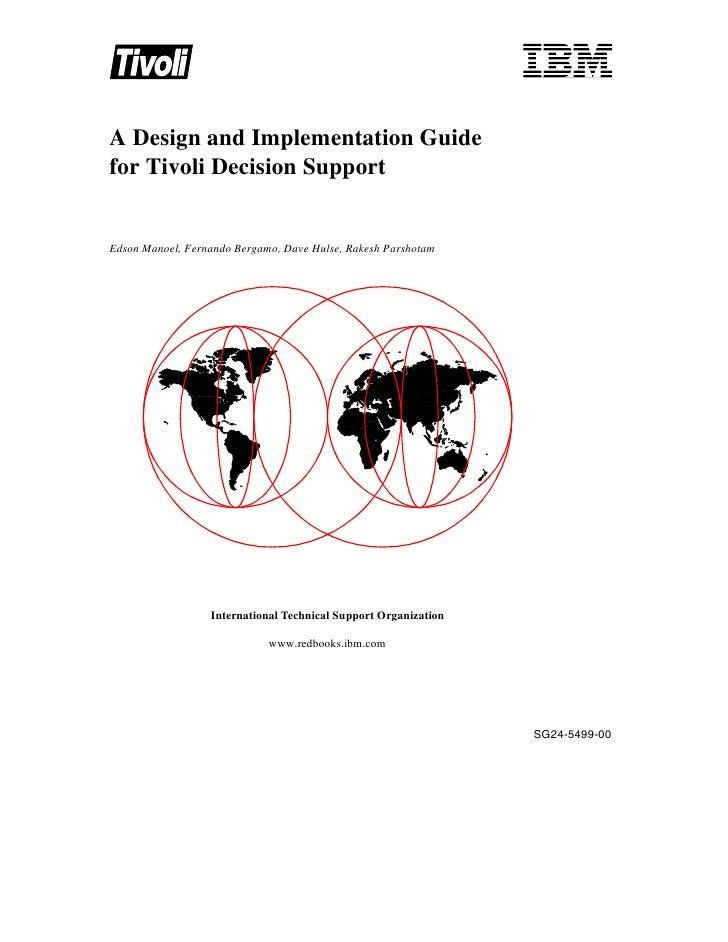 A Design and Implementation Guidefor Tivoli Decision SupportEdson Manoel, Fernando Bergamo, Dave Hulse, Rakesh Parshotam  ...