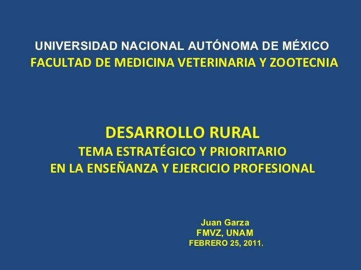 UNIVERSIDAD NACIONAL AUTÓNOMA DE MÉXICO   FACULTAD DE MEDICINA VETERINARIA Y ZOOTECNIA DESARROLLO RURAL   TEMA ESTRATÉGICO...