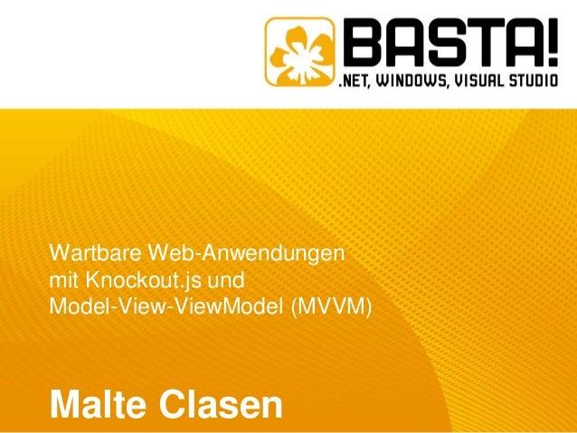 Wartbare Web-Anwendungenmit Knockout.js undModel-View-ViewModel (MVVM)Malte Clasen
