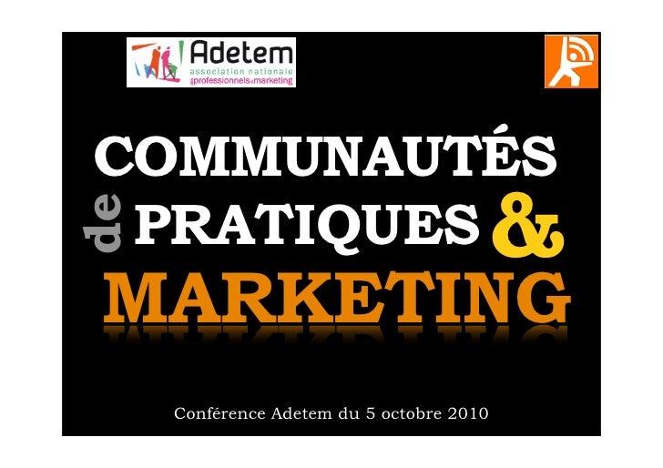 COMMUNAUTÉS  PRATIQUES                                 & de   MARKETING      Conférence Adetem du 5 octobre 2010