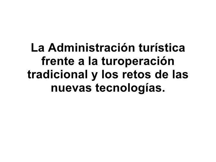 LA administración frente a los retos de la Turoperación y las Nuevas Tecnologías