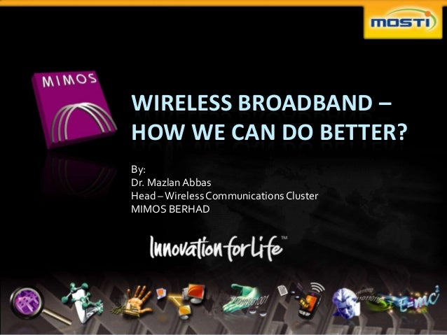 WIRELESS BROADBAND –HOW WE CAN DO BETTER?By:Dr. Mazlan AbbasHead – Wireless Communications ClusterMIMOS BERHAD