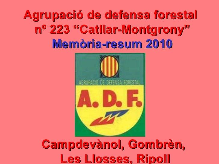 """Agrupació de defensa forestal  nº 223 """"Catllar-Montgrony"""" Memòria-resum 2010 Campdevànol, Gombrèn,  Les Llosses, Ripoll"""