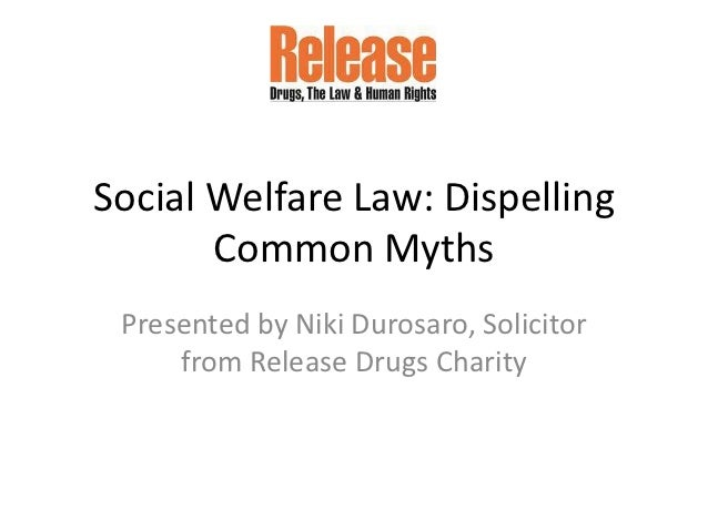Social Welfare Law: Dispelling       Common Myths Presented by Niki Durosaro, Solicitor     from Release Drugs Charity