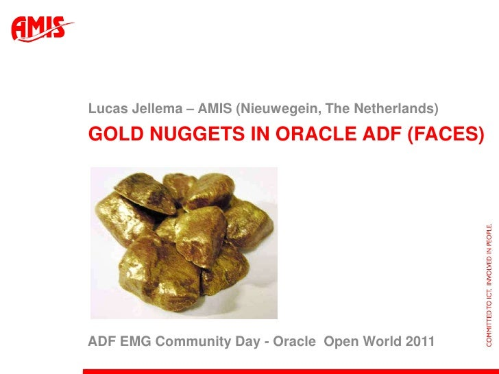 Gold Nuggets in Oracle ADF (Faces)<br />Lucas Jellema – AMIS (Nieuwegein, The Netherlands)<br />ADF EMG Community Day - Or...