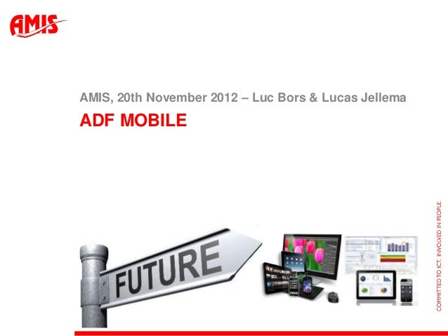 AMIS, 20th November 2012 – Luc Bors & Lucas JellemaADF MOBILE