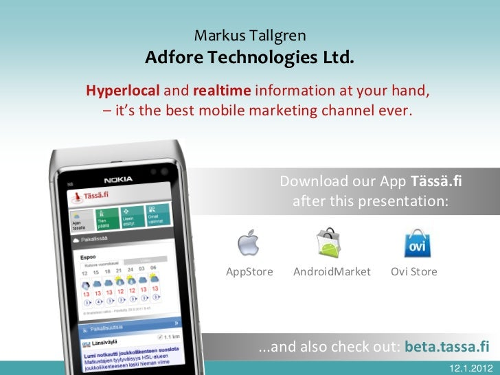 Markus Tallgren        Adfore Technologies Ltd.Hyperlocal and realtime information at your hand,  – it's the best mobile m...