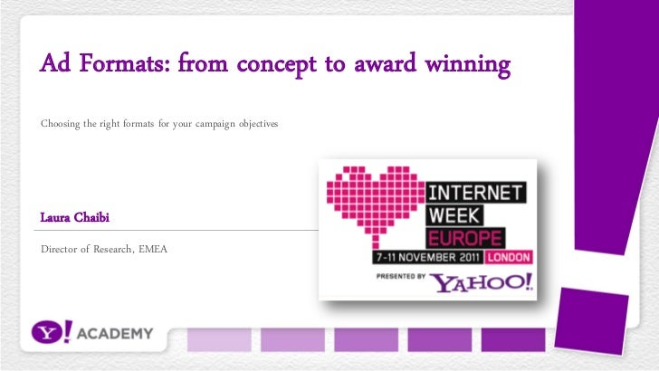 Ad Formats: from concept to award winningChoosing the right formats for your campaign objectivesLaura ChaibiDirector of Re...