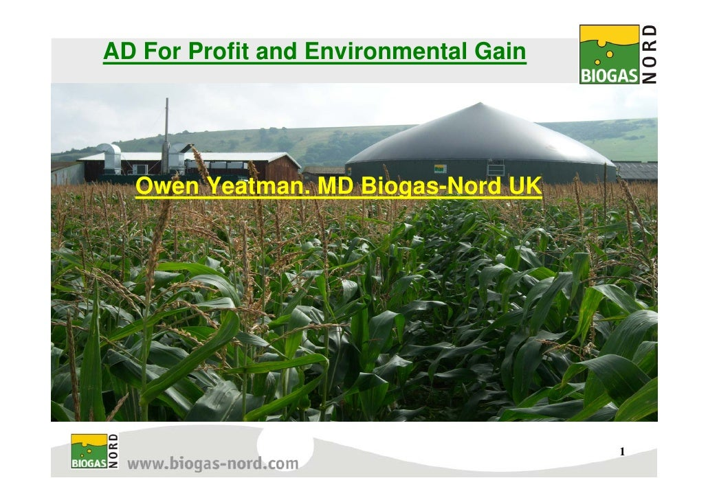AD For Profit and Environmental Gain       Owen Yeatman. MD Biogas-Nord UK                                            1