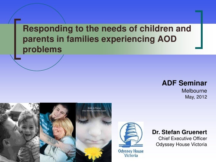 Responding to the needs of children andparents in families experiencing AODproblems                                ADF Sem...