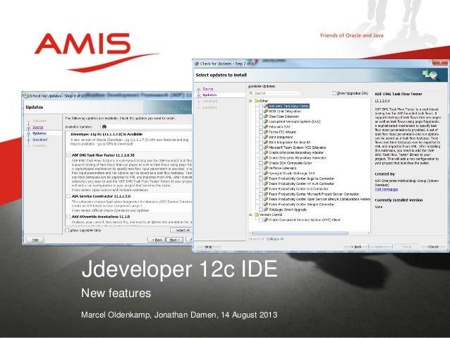 New features Marcel Oldenkamp, Jonathan Damen, 14 August 2013 Jdeveloper 12c IDE