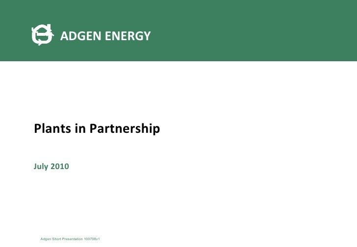 Plants in Partnership July 2010 ADGEN ENERGY Adgen Short Presentation 100708v1