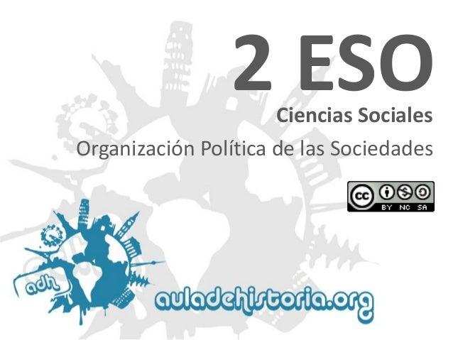 Ciencias Sociales 2 ESO Organización Política de las Sociedades