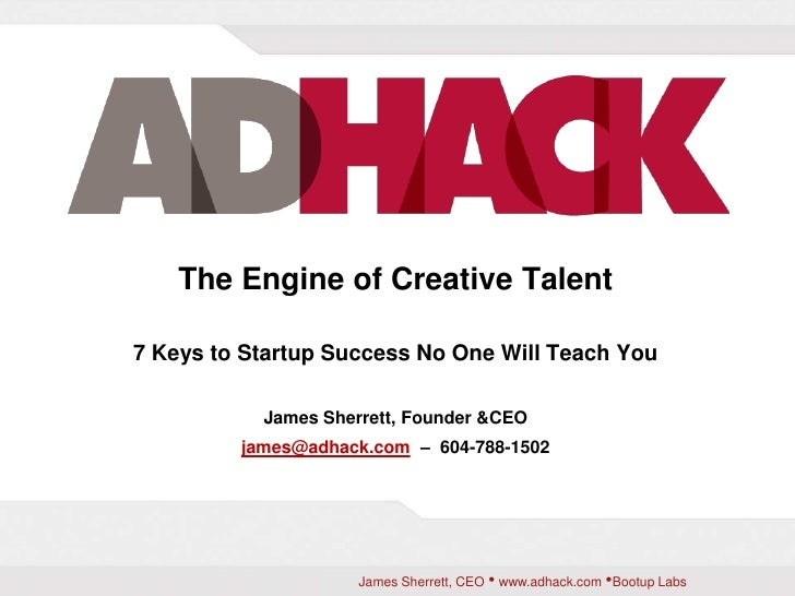 The Engine of Creative Talent<br />7 Keys to Startup Success No One Will Teach You<br />James Sherrett, Founder & CEO<br /...