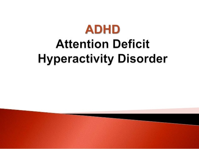 About ADHD  Problem with inattentiveness, over-activity, impulsivity, or a combination  Most commonly diagnosed behavior...
