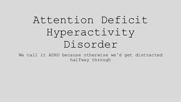 an analysis of the attention deficit and hyperactivity disorder adhd Had attention deficit disorder or attention-deficit/ hyperactivity disorder the gold standard of adhd diagnosis is an analysis of questionnaires.