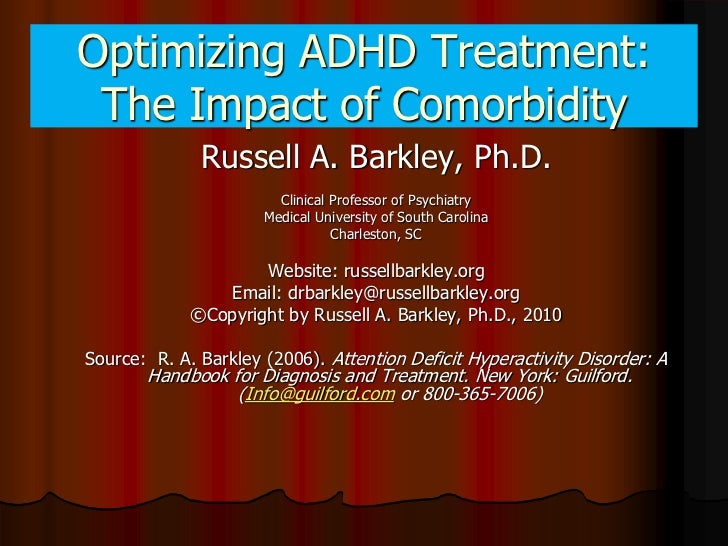 Optimizing ADHD Treatment: The Impact of Comorbidity              Russell A. Barkley, Ph.D.                        Clinica...