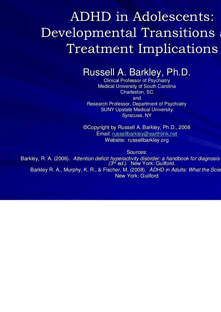 ADHD in Adolescents:        Developmental Transitions and           Treatment Implications                           Russe...