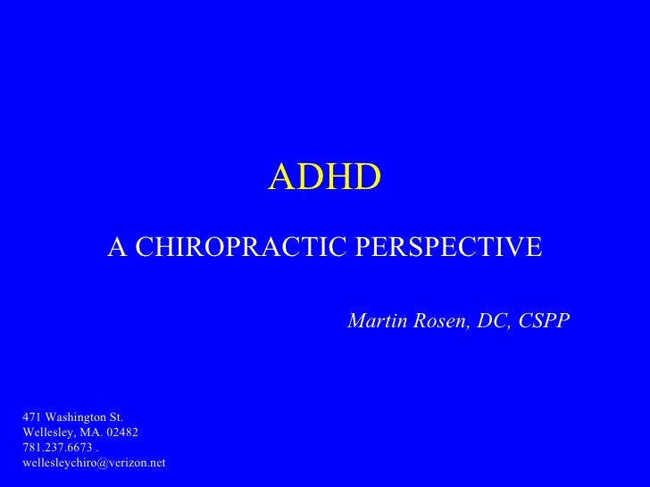 ADHD A CHIROPRACTIC PERSPECTIVE Martin Rosen, DC, CSPP 471 Washington St.  Wellesley, MA. 02482  781.237.6673 .  [email_ad...