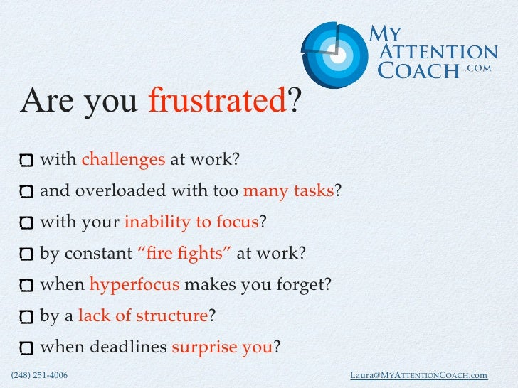 Are you frustrated?        with challenges at work?        and overloaded with too many tasks?        with your inability ...