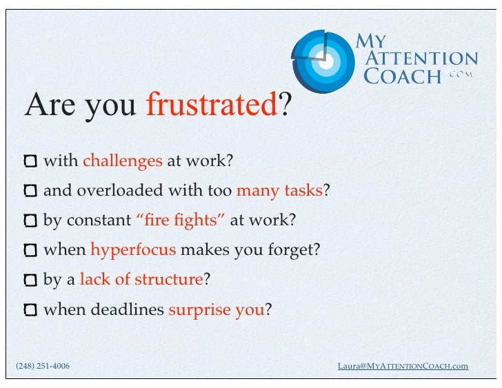 "Are you frustrated?       with challenges at work?       and overloaded with too many tasks?       by constant ""fire fights""..."