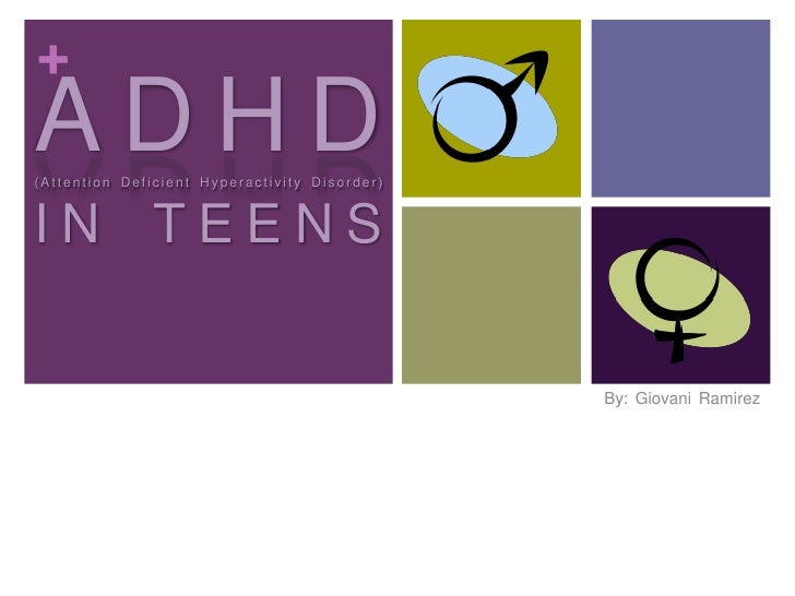 + ADHD (Attention Deficient Hyperactivity Disorder)    IN TEENS                                                 By: Giovan...
