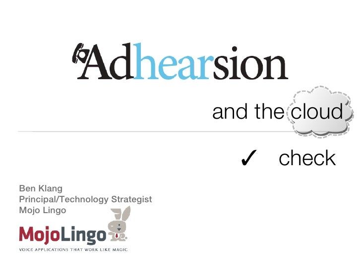 and the cloud                                    ✓ checkBen KlangPrincipal/Technology StrategistMojo Lingo