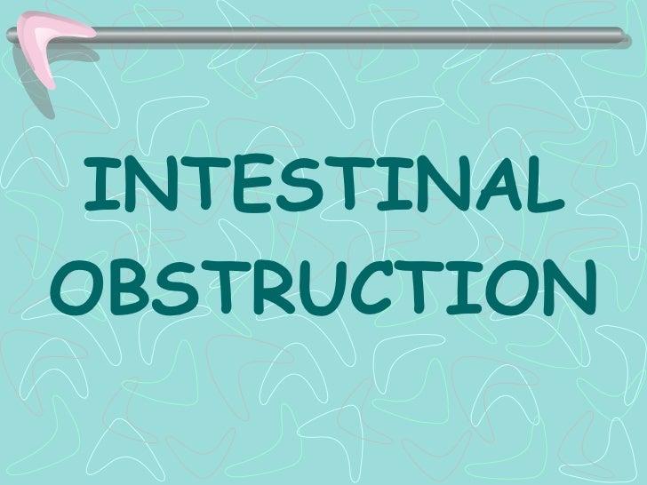 <ul><li>INTESTINAL </li></ul><ul><li>OBSTRUCTION </li></ul>