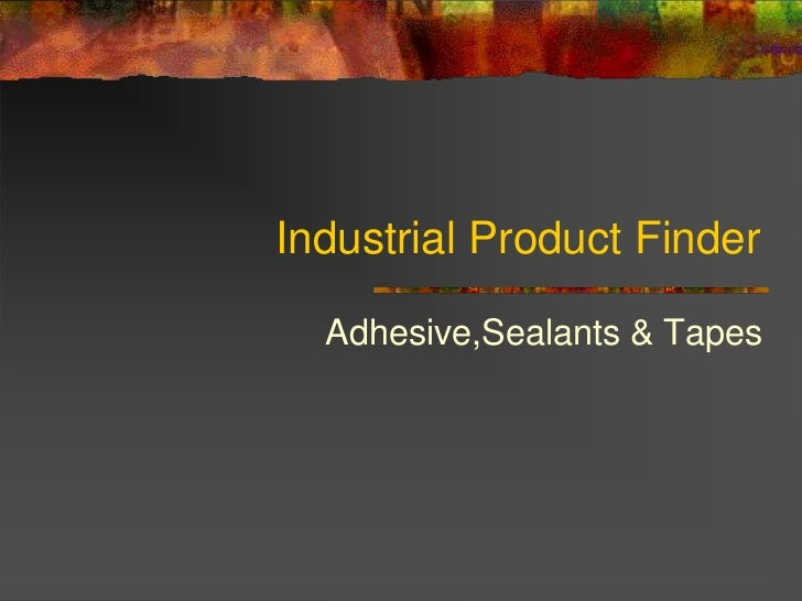 Industrial Product Finder  Adhesive,Sealants & Tapes