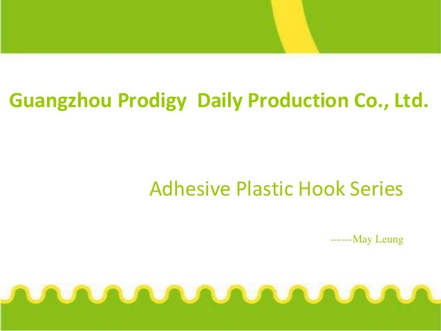 Guangzhou Prodigy Daily Production Co., Ltd. Adhesive Plastic Hook Series ------May Leung