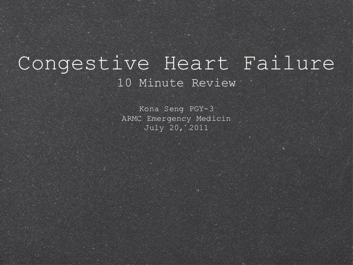 Congestive Heart Failure 10 Minute Review Kona Seng PGY-3 ARMC Emergency Medicin July 20, 2011