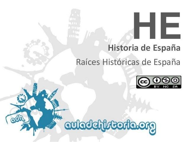 HE  Historia de España Raíces Históricas de España