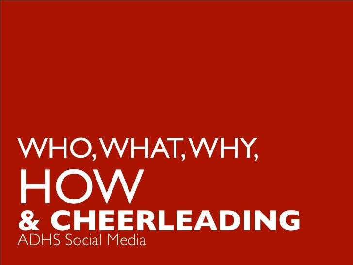 WHO, WHAT, WHY,HOW& CHEERLEADINGADHS Social Media
