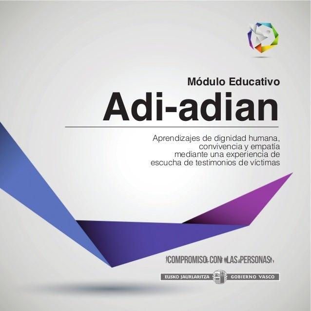 Módulo Educativo  Adi-adian Aprendizajes de dignidad humana, convivencia y empatía mediante una experiencia de escucha de ...