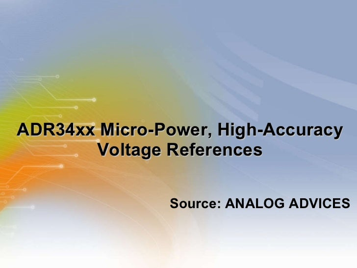 ADR34xx Micro-Power, High-Accuracy Voltage References <ul><li>Source: ANALOG ADVICES </li></ul>