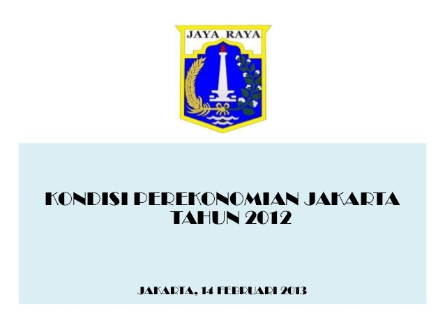 KONDISI PEREKONOMIAN JAKARTA           TAHUN 2012       JAKARTA, 14 FEBRUARI 2013