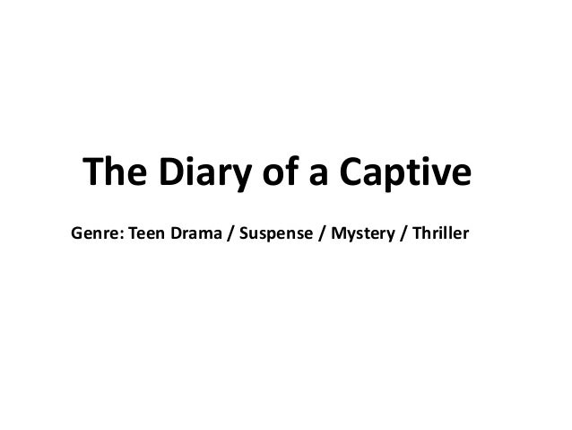 The Diary of a Captive Genre: Teen Drama / Suspense / Mystery / Thriller
