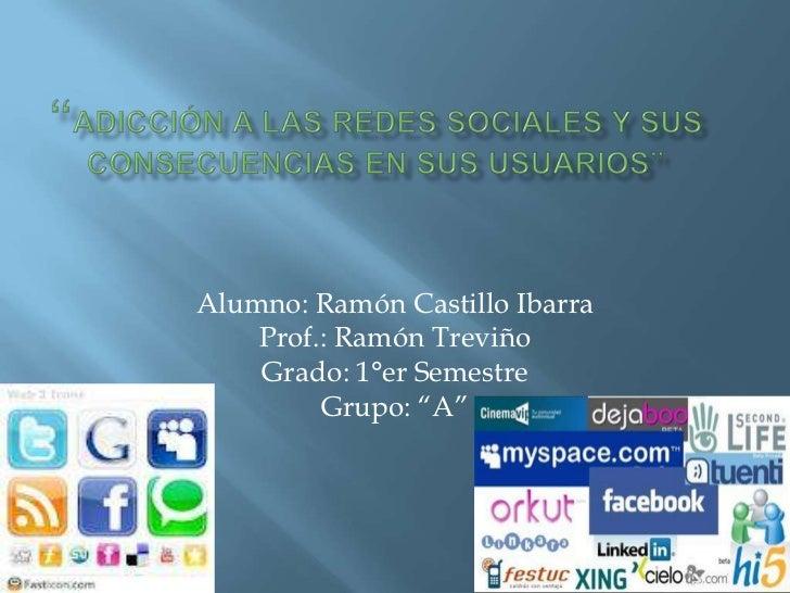 """Alumno: Ramón Castillo Ibarra    Prof.: Ramón Treviño    Grado: 1°er Semestre         Grupo: """"A"""""""