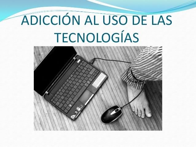 Adicción al uso de las tecnologías