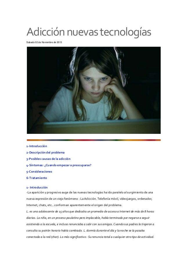 Adicción nuevas tecnologías Sabado 02 de Noviembre de 2013  1-Introducción 2-Descripción del problema 3-Posibles causas de...