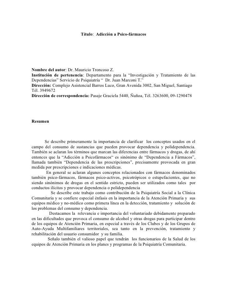 Título: Adicción a Psico-fármacos     Nombre del autor: Dr. Mauricio Troncoso Z. Institución de pertenencia: Departamento ...