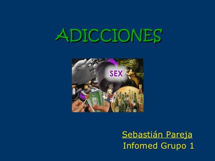 ADICCIONES Sebastián Pareja   Infomed Grupo 1
