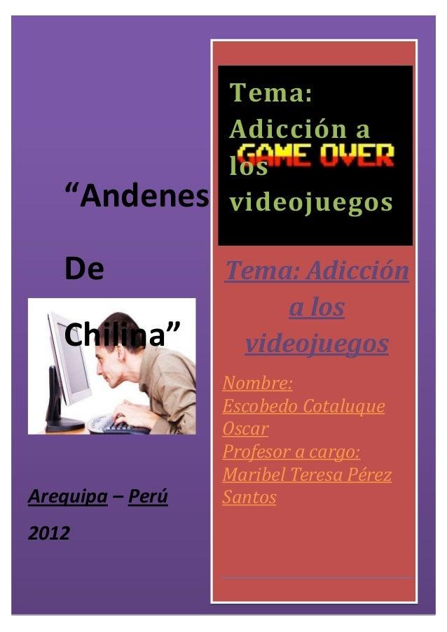 """Tema:                      I.E.P                  Adicción a                  los   """"Andenes       videojuegos   De       ..."""