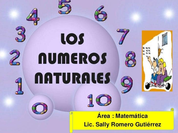 LOSNUMEROSNATURALES          Área : Matemática     Lic. Sally Romero Gutiérrez