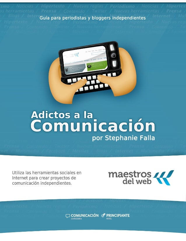 Adictos a la comunicación Página 2 Maestros del web Sobre la guía Adictos a la comunicación: Guía para periodistas y blogg...