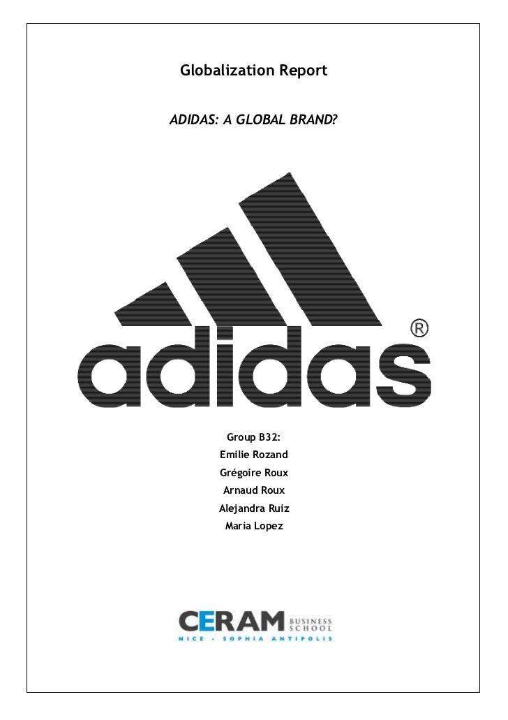 Globalization ReportADIDAS: A GLOBAL BRAND?       Group B32:      Emilie Rozand      Grégoire Roux       Arnaud Roux      ...
